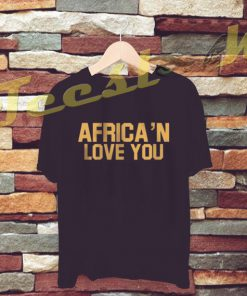 Africa'n Love You tees shirt