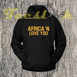 Africa'n Love You Hoodies
