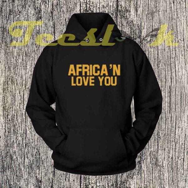 Africa'n Love You Hoodies