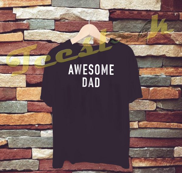 Awesome Dad tees shirt