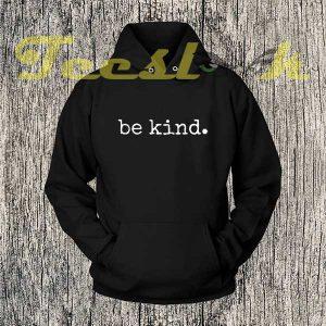 Be kind Hoodies