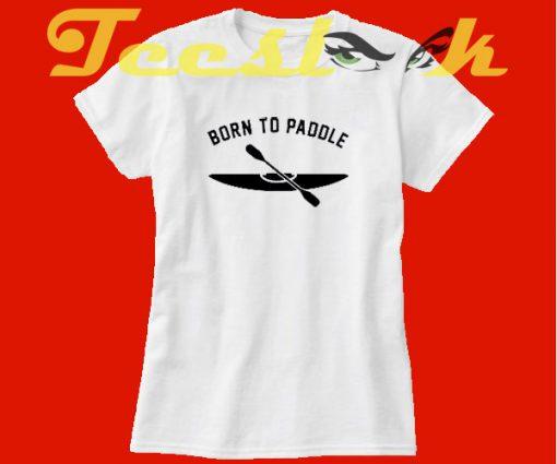 Born To Paddle Kayaking Canoo Boat tees shirt