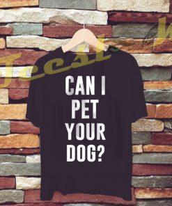 Can I Pet Your Dog tees shirt