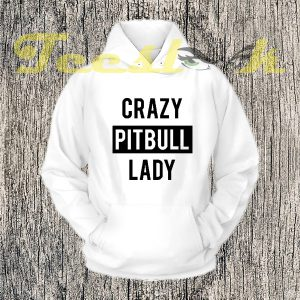 Crazy Pitbull Lady Hoodies