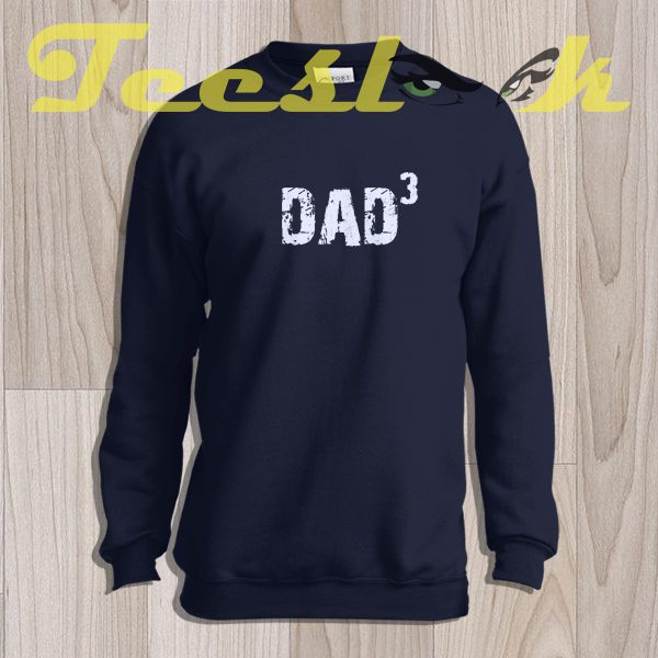 Sweatshirt Dad Husband Gift DAD 3 T Fathers Day Gift Mens