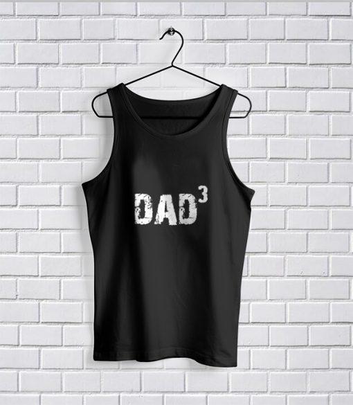 Tank Top Dad Shirt Husband Gift DAD 3 T Shirt Fathers Day Gift Mens