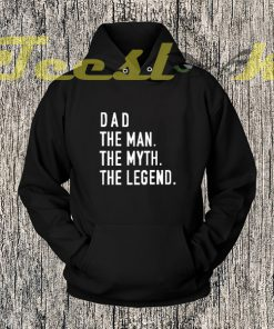 Dad The Man The Myth The Legend Hoodies