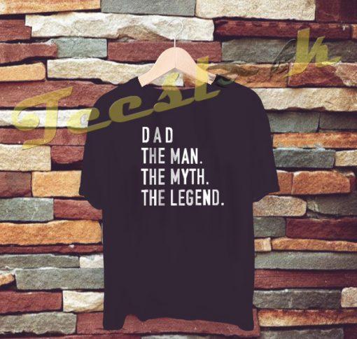 Dad The Man The Myth The Legend tees shirt