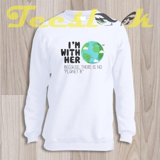 Sweatshirt Earth Day There is No Planet B
