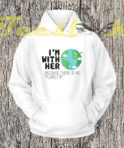 Earth Day There is No Planet B Hoodies