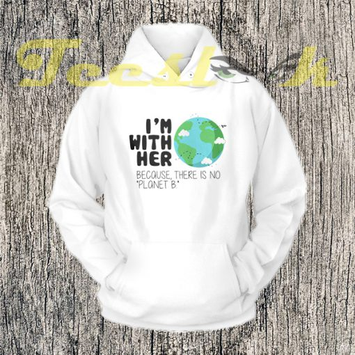 Earth Day There is No Planet B Hoodie