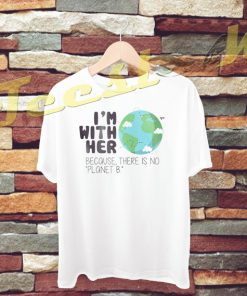 Earth Day There is No Planet B tees shirt