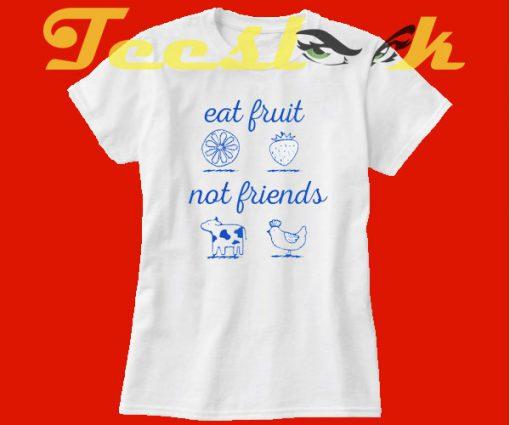 Eat Fruit Not Friends tees shirt