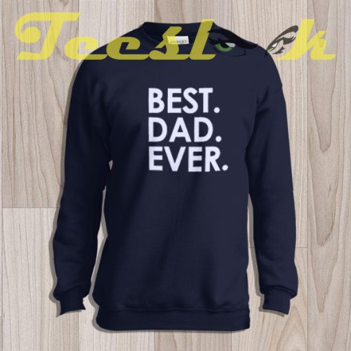 Sweatshirt Fathers Day Gift Best Dad Ever