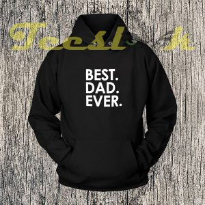 Fathers Day Gift Best Dad Ever Hoodies