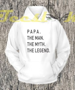 Fathers Day Gift Papa The Man The Myth The Legend Hoodie