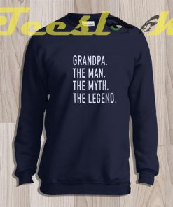 Sweatshirt Grandpa Shirt for Grandpa The Man The Myth The Legend