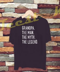 Grandpa The Man The Myth The Legend tees shirt