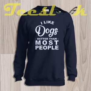 Sweatshirt I Like Dogs Better Than Most People
