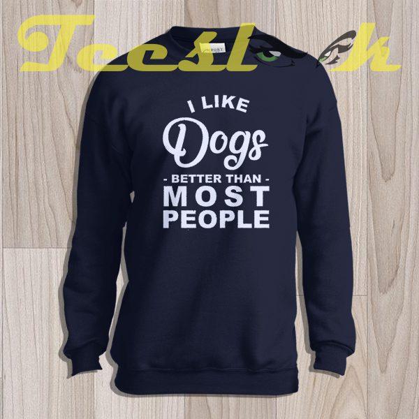 Sweatshirt I Like Dogs Better Than Most People