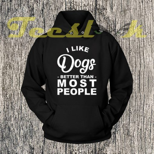 I Like Dogs Better Than Most People Hoodies