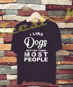 I Like Dogs Better Than Most People tees shirt