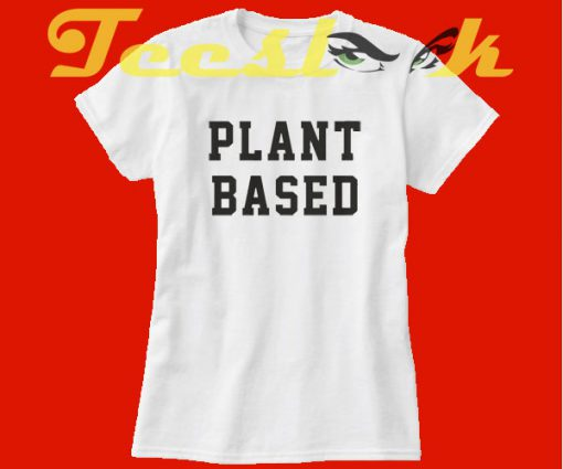 Plant Based tees shirt