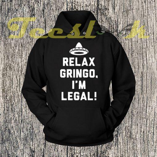 Relax Gringo I'm Legal Hoodies