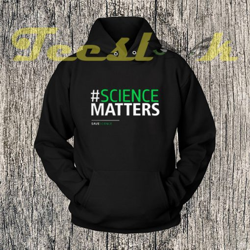 Save Science Science Matters march for science Hoodies