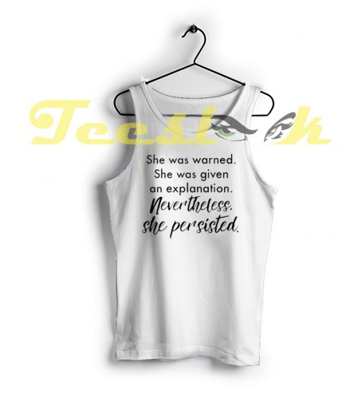 Tank Top She Was Warned She Was Given An Explanation Nevertheless She Persisted