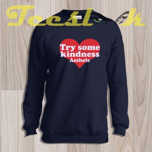 Sweatshirt Try Some Kindness Asshole