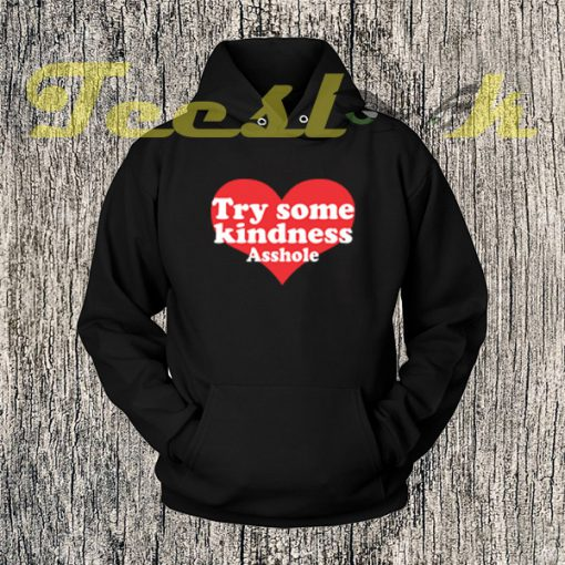 Try Some Kindness Asshole Hoodies