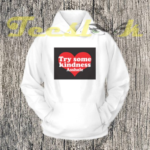 Try Some Kindness Asshole B Hoodies