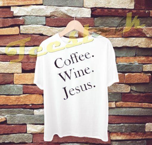 coffee wine Jesus tees shirt