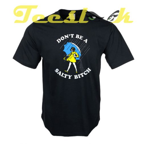 Don't Be A Salty Bitch tees shirt