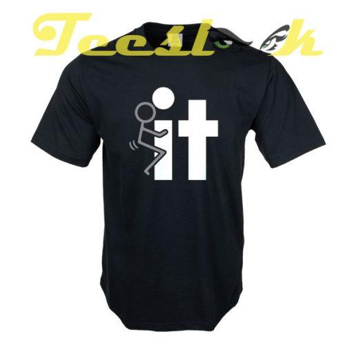 FuCK IT tees shirt