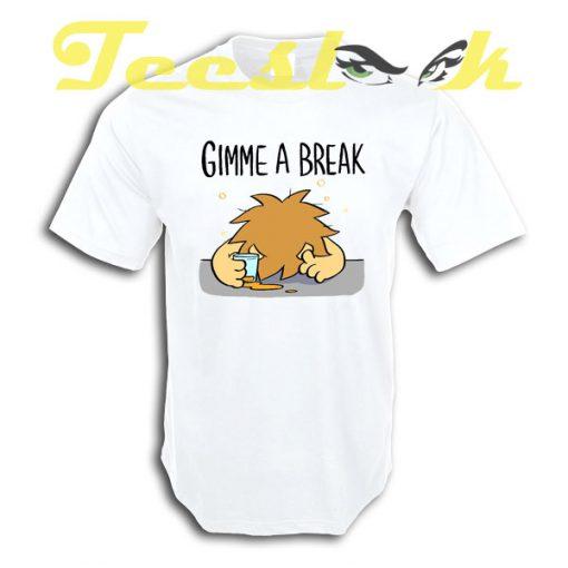 GIMME A BREAK tees shirt