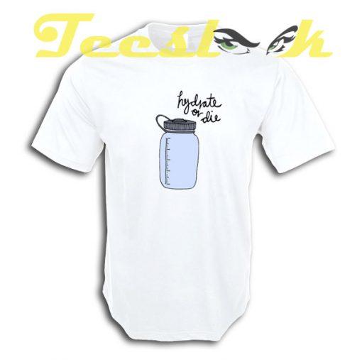 Hydrate or Die tees shirt