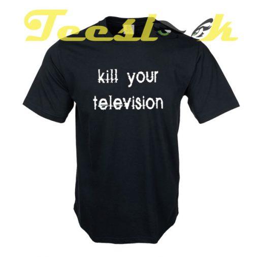 Kill your Television tees shirt