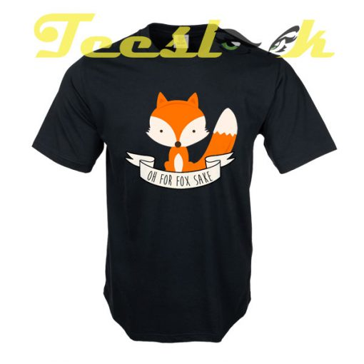 Oh For Fox Sake tees shirt