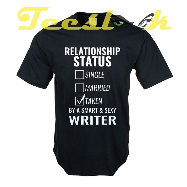 Relationship Status Single Married Taken by a Smart and Sexy writer tees shirt