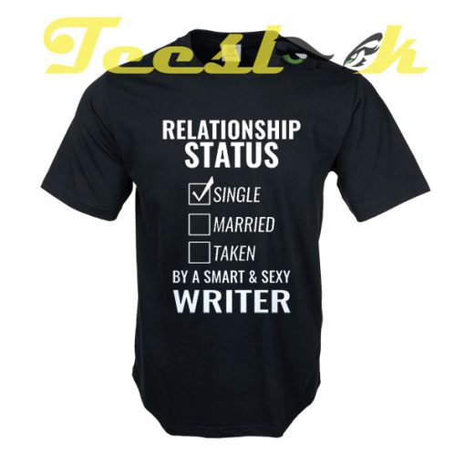 Relationship Status Single by a Smart and Sexy writer tees shirt
