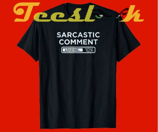 Sarcastic Comment Loading tees shirt