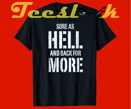 Sore as hell and back for more tees shirt