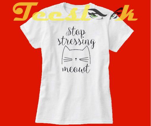 Stop Stressing Meowt Cat tees shirt