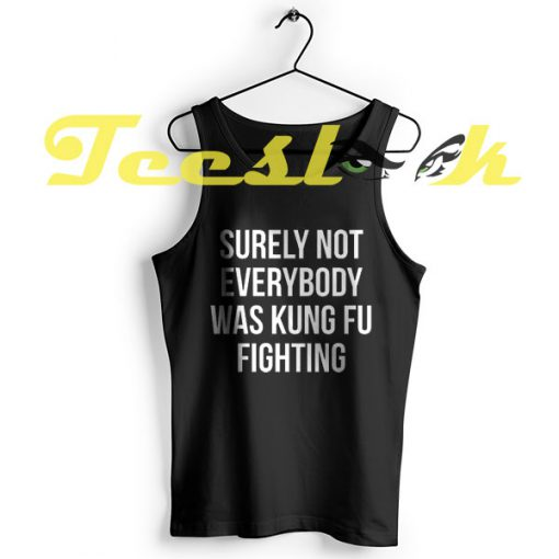 TankTop Surely Not Everybody Was Kung Fu Fighting