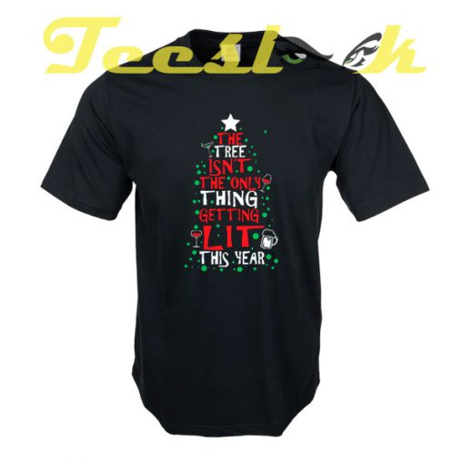 The Tree Isn't The Only Thing Getting Lit This Year tees shirt