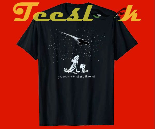 You Can't Take the Sky From Me tees shirt
