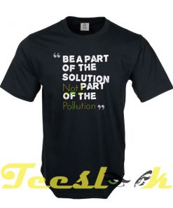 Be A Part Of The Solution tees shirt