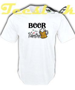 Beer Is My Valentine tees shirt